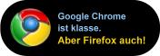 Ich finde Chrome klasse. Aber Firefox ist auch toll!